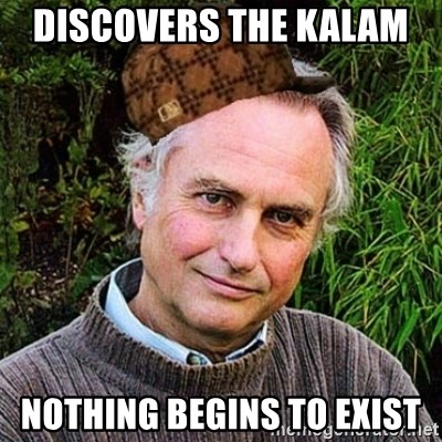 Scumbag atheist - discovers the kalam  nothing begins to exist