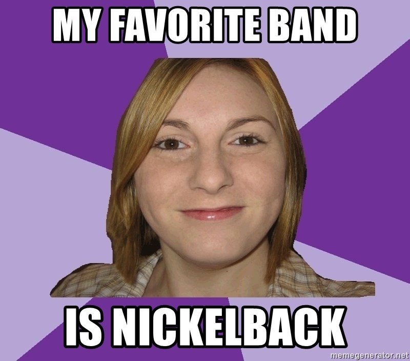 Generic Fugly Homely Girl - MY FAVORITE BAND IS NICKELBACK