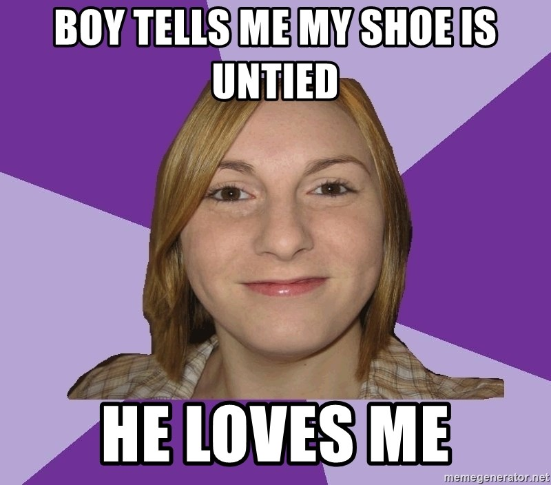Generic Fugly Homely Girl - BOY TELLS ME MY SHOE IS UNTIED HE LOVES ME