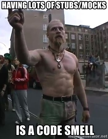 Techno Viking - having lots of stubs/mocks  IS A CODE SMELL