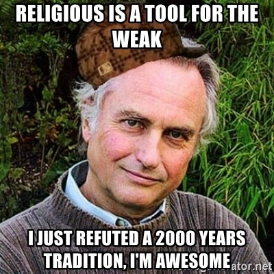 Scumbag atheist - religious is a tool for the weak i just refuted a 2000 years tradition, i'm awesome