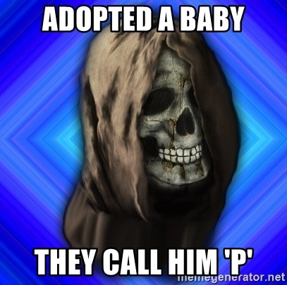 Scytheman - ADOPTED A BABY THEY CALL HIM 'P'