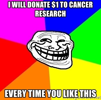 Trollface - I will donate $1 to cancer research every time you like this