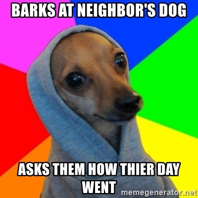 Good Guy Greg's dog - Barks at neighbor's dog asks them how thier day went
