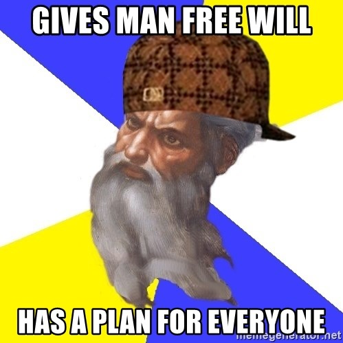Scumbag God - Gives man free will HAs a plan for everyone