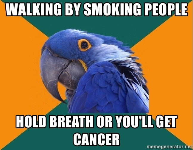 Paranoid Parrot - walking by smoking people hold breath or you'll get cancer