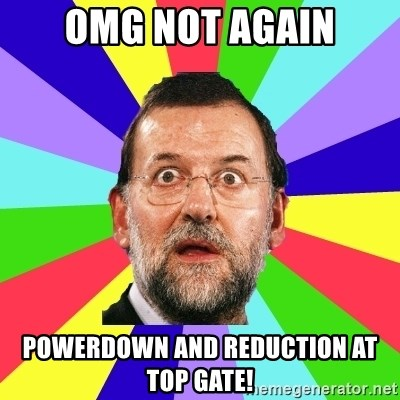 Rajoy meme - omg not again powerdown and reduction at top gate!