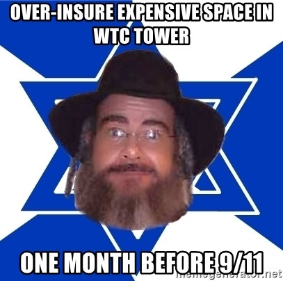Advice Jew - over-insure expensive space in wtc tower one month before 9/11