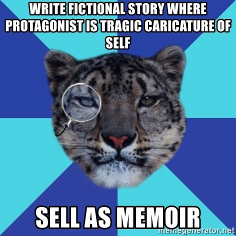 Writer Leopard - WRITE FICTIONAL STORY WHERE PROTAGONIST IS TRAGIC CARICATURE OF SELF SELL AS MEMOIR