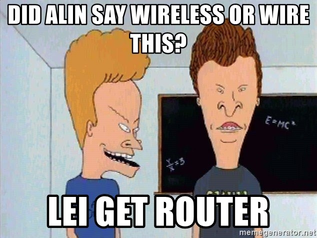 Beavis and butthead - did alin say wireless or wire this? lei get router