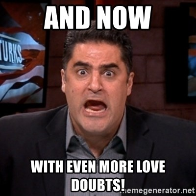 Angry Cenk - AND NOW WITH EVEN MORE LOVE DOUBTS!