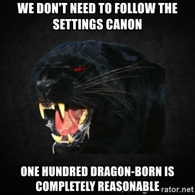 Roleplay Panther - We don't need to follow the settings canon One hundred dragon-born is completely reasonable
