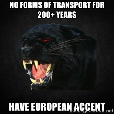 Roleplay Panther - no forms of transport for 200+ years have european accent