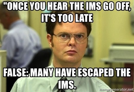 """Dwight Schrute - """"once you hear the ims go off, it's too late False: Many have escaped the ims."""