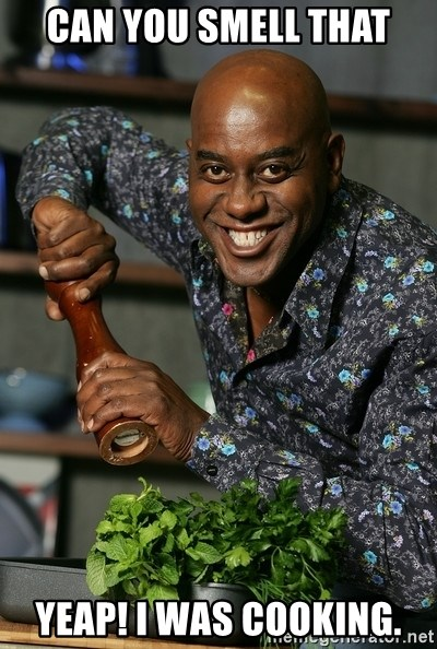 Ainsley Chef - CAN YOU SMELL THAT YEAp! I Was cooking.