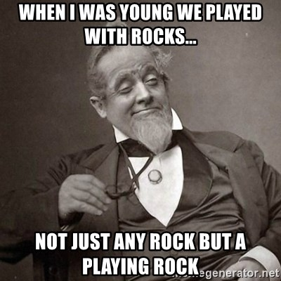 1889 [10] guy - when i was young we played with rocks... not just any rock but a playing rock