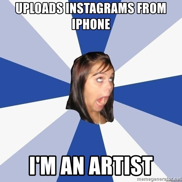 Annoying Facebook Girl - Uploads instagrams from iphone I'M an artist