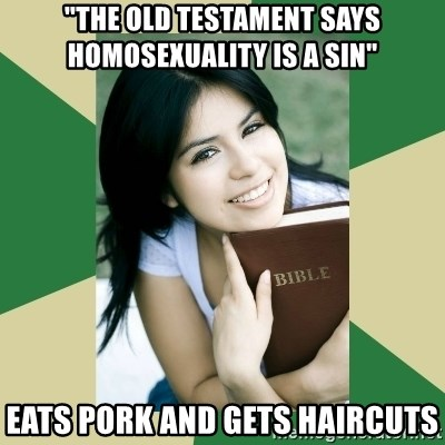"""Condescending Christian - """"The old testament says homosexuality is a sin"""" eats pork and gets haircuts"""