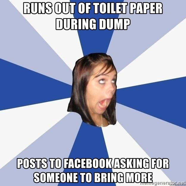 Annoying Facebook Girl - Runs out of toilet paper during dump posts to facebook asking for someone to bring more