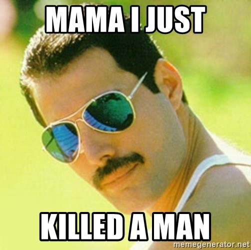 typical Queen Fan - Mama i just killed a man