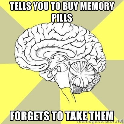 Traitor Brain - Tells you to buy memory pills Forgets to take them