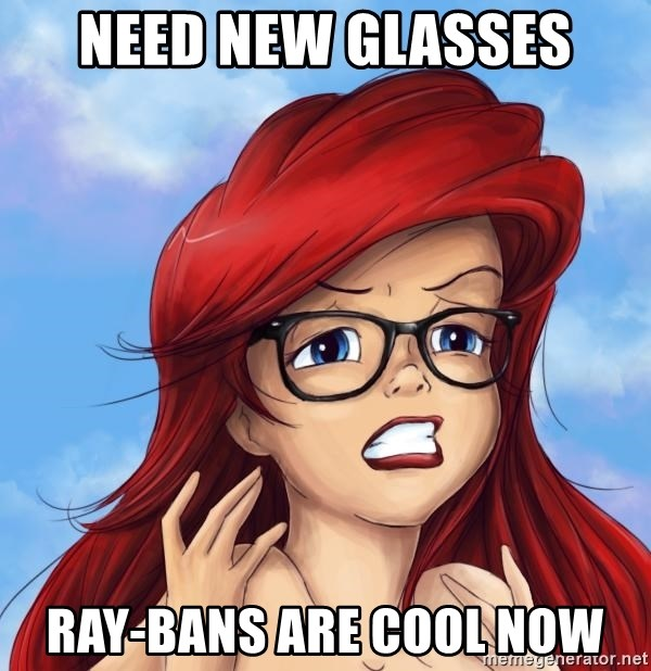 Hipster Ariel - Need new glasses Ray-bans are cool now