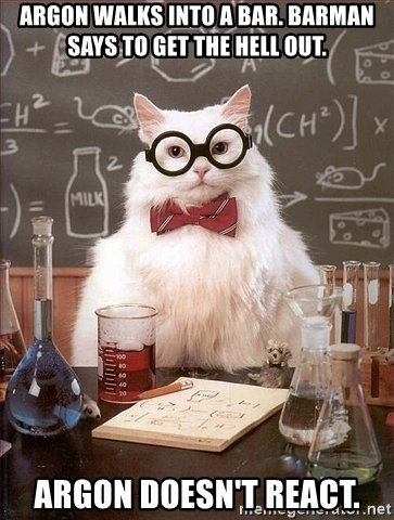 Chemistry Cat - Argon walks into a bar. Barman SAYS to get the hell out. Argon doesn't react.