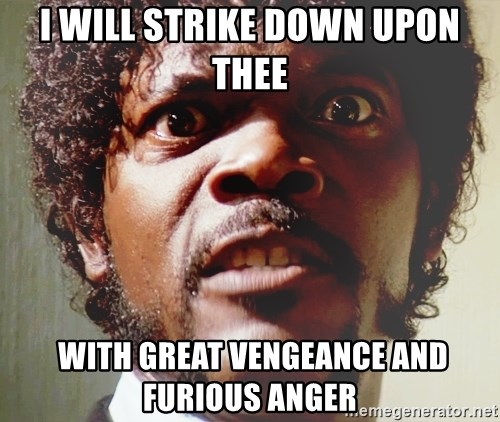 Mad Samuel L Jackson - I will strike down upon thee  with great vengeance and furious anger