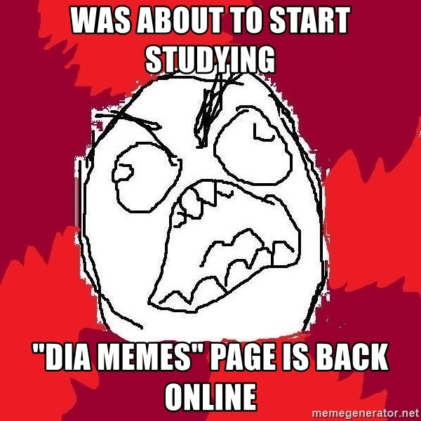 """Rage FU - Was about to start studying """"dia memes"""" page is back online"""