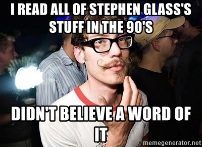 Super Smart Hipster - I READ all of stephen glass's stuff in the 90's Didn't believe a word of it