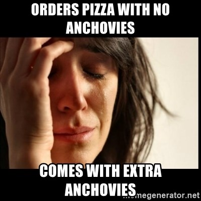 Orders Pizza With No Anchovies Comes With Extra Anchovies First