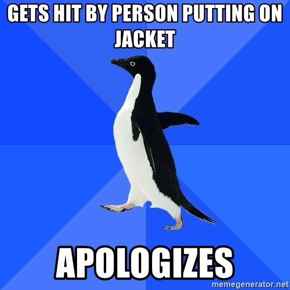 Socially Awkward Penguin - Gets hit by person putting on jacket apologizes
