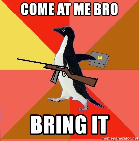 Socially Fed Up Penguin - come at me bro bring it
