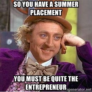 Willy Wonka - So you have a summer placement You must be quite the entrepreneur