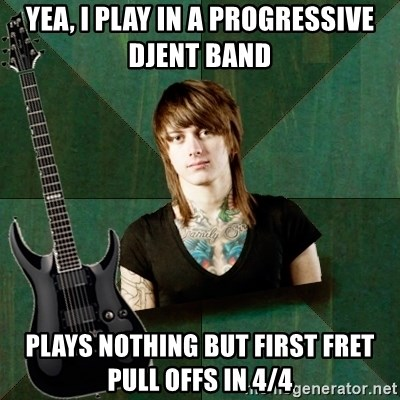 Progressive Guitarist - Yea, I play in a progressive Djent band Plays nothing but first fret pull offs in 4/4