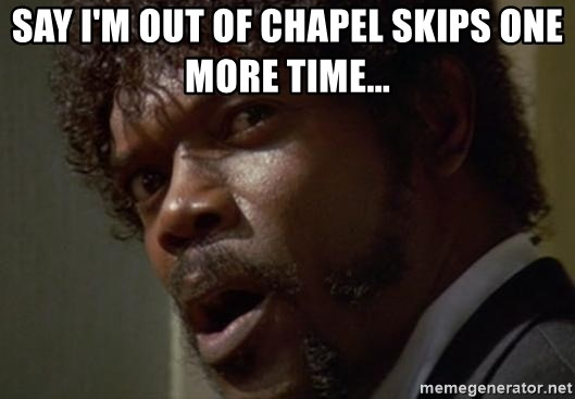 Angry Samuel L Jackson - Say I'm out of Chapel skips one more time...