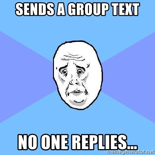 Okay Guy - Sends a group text NO one replies...