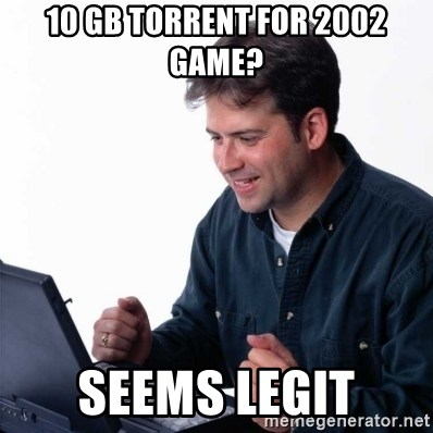 Net Noob - 10 GB Torrent for 2002 game? Seems legit