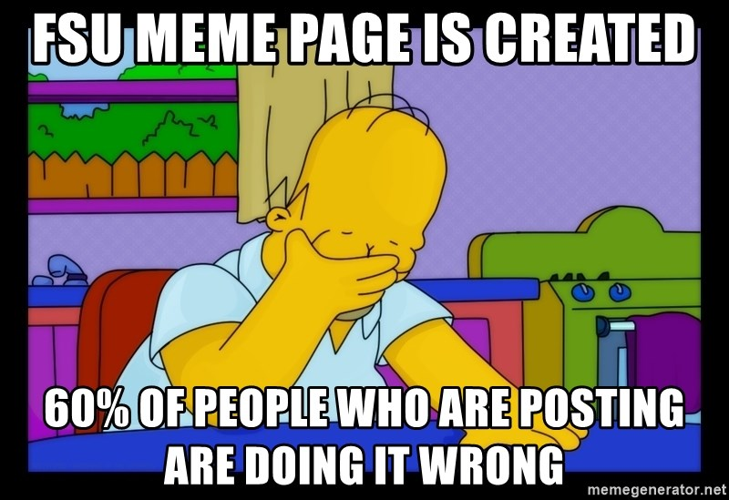 Homer Facepalm - FSU meme page is created 60% of people who are posting are doing it wrong