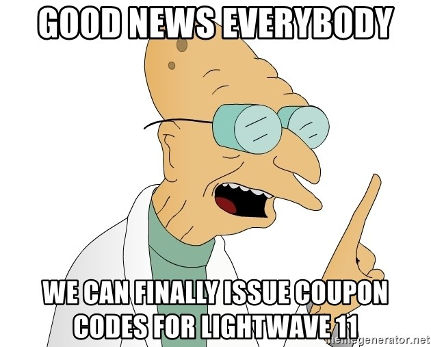 Good News Everyone - GOOD NEWS EVERYBODY WE CAN FINALLY ISSUE COUPON CODES FOR LIGHTWAVE 11