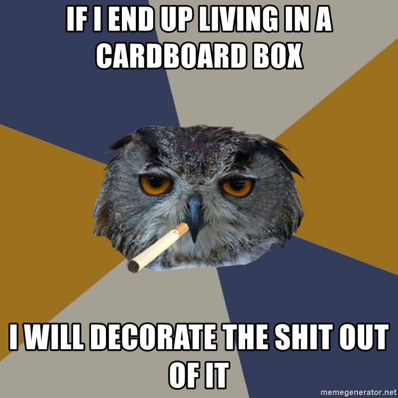 Art Student Owl - If i end up living in a cardboard box I will decorate the shit out of it