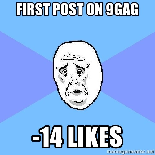 Okay Guy - first post on 9gag -14 likes