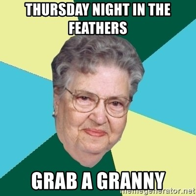 15050559 thursday night in the feathers grab a granny evil granny meme
