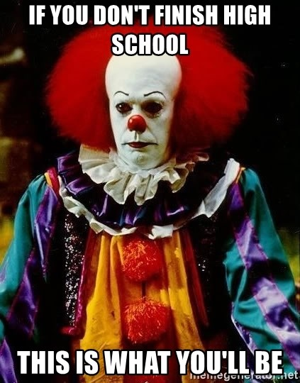 it clown stephen king - if you don't finish high school  this is what you'll be