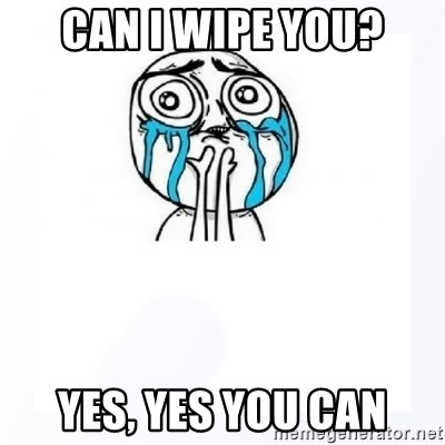 YES YOU CAN - Can i wipe you? yes, yes you can