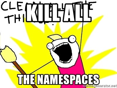 clean all the things - KILL ALL THE NAMESPACES