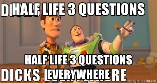 Xx Everywhere - Half Life 3 questions Half Life 3 Questions Everywhere