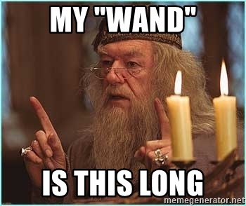 "dumbledore fingers - my ""wand"" is this long"