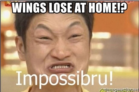 Impossibru Guy - wings lose at home!?