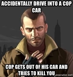 GTA - ACCIDENTALLY Drive inTo a cop car cop gets Out of his car and tries to kill you